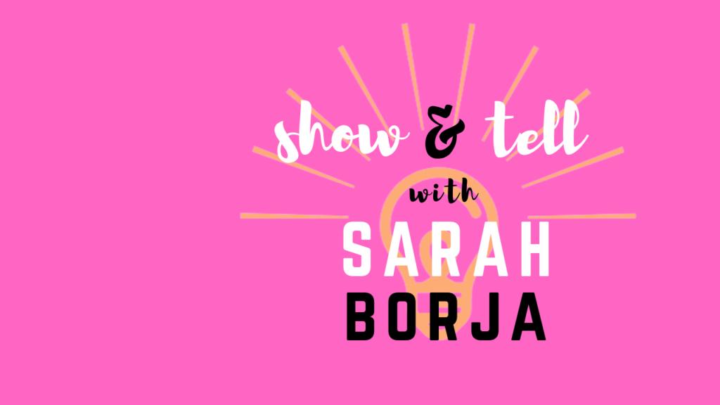 show and tell with Sarah Borja